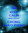 KEEP CALM AND LOVE CHONG SHAO ZHENG - Personalised Poster A4 size