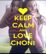 KEEP CALM AND LOVE CHONI - Personalised Poster A4 size