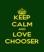 KEEP CALM AND LOVE CHOOSER - Personalised Poster A4 size