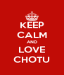 KEEP CALM AND LOVE CHOTU - Personalised Poster A4 size