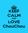 KEEP CALM AND LOVE ChouChou - Personalised Poster A4 size