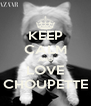 KEEP CALM AND LOVE CHOUPETTE - Personalised Poster A4 size