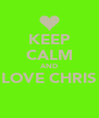 KEEP CALM AND LOVE CHRIS  - Personalised Poster A4 size