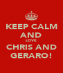 KEEP CALM AND LOVE CHRIS AND GERARO! - Personalised Poster A4 size