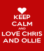 KEEP CALM AND LOVE CHRIS AND OLLIE - Personalised Poster A4 size