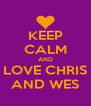KEEP CALM AND LOVE CHRIS AND WES - Personalised Poster A4 size