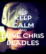 KEEP CALM AND LOVE CHRIS BEADLES - Personalised Poster A4 size