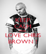 KEEP CALM AND LOVE CHRIS BROWN ! - Personalised Poster A4 size
