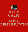 KEEP CALM AND LOVE CHRIS BROWN !! - Personalised Poster A4 size