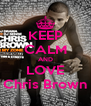 KEEP CALM AND LOVE Chris Brown - Personalised Poster A4 size