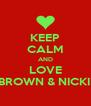 KEEP CALM AND LOVE CHRIS BROWN & NICKI MINAJ - Personalised Poster A4 size