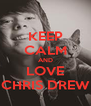 KEEP CALM AND LOVE CHRIS DREW - Personalised Poster A4 size