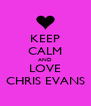 KEEP CALM AND LOVE CHRIS EVANS - Personalised Poster A4 size