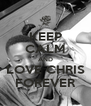 KEEP CALM AND LOVE CHRIS FOREVER - Personalised Poster A4 size