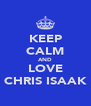 KEEP CALM AND LOVE CHRIS ISAAK - Personalised Poster A4 size