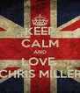 KEEP CALM AND LOVE  CHRIS MILLER - Personalised Poster A4 size
