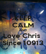 KEEP CALM AND Love Chris  Since 10913 - Personalised Poster A4 size
