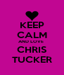 KEEP CALM AND LOVE  CHRIS TUCKER - Personalised Poster A4 size