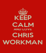 KEEP CALM AND LOVE CHRIS WORKMAN - Personalised Poster A4 size