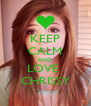 KEEP CALM AND LOVE  CHRISSY - Personalised Poster A4 size