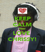 KEEP CALM AND LOVE  CHRISSY! - Personalised Poster A4 size