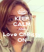 KEEP CALM AND Love ChRissy ON - Personalised Poster A4 size