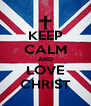 KEEP CALM AND LOVE CHRIST - Personalised Poster A4 size