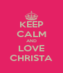KEEP CALM AND LOVE CHRISTA - Personalised Poster A4 size