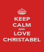 KEEP CALM AND LOVE CHRISTABEL - Personalised Poster A4 size