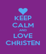 KEEP CALM AND LOVE CHRISTEN - Personalised Poster A4 size