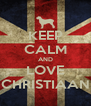 KEEP CALM AND LOVE CHRISTIAAN - Personalised Poster A4 size