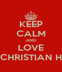KEEP CALM AND LOVE CHRISTIAN H - Personalised Poster A4 size