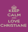 KEEP CALM AND LOVE CHRISTIANE  - Personalised Poster A4 size