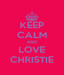 KEEP CALM AND LOVE CHRISTIE - Personalised Poster A4 size