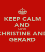 KEEP CALM AND LOVE CHRISTINE AND GERARD - Personalised Poster A4 size