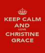KEEP CALM AND LOVE CHRISTINE GRACE - Personalised Poster A4 size