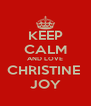 KEEP CALM AND LOVE CHRISTINE  JOY - Personalised Poster A4 size