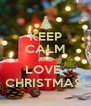 KEEP CALM AND LOVE  CHRISTMAS! - Personalised Poster A4 size