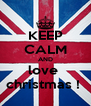 KEEP CALM AND love  christmas !  - Personalised Poster A4 size