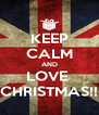 KEEP CALM AND LOVE  CHRISTMAS!! - Personalised Poster A4 size