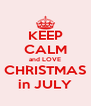KEEP CALM and LOVE CHRISTMAS in JULY - Personalised Poster A4 size