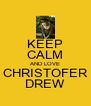 KEEP CALM AND LOVE CHRISTOFER DREW - Personalised Poster A4 size