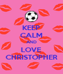 KEEP CALM AND LOVE CHRISTOPHER - Personalised Poster A4 size