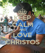 KEEP CALM AND LOVE CHRISTOS - Personalised Poster A4 size