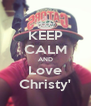 KEEP CALM AND Love Christy' - Personalised Poster A4 size