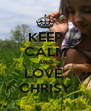 KEEP CALM AND LOVE  CHRISY - Personalised Poster A4 size