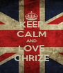 KEEP CALM AND LOVE CHRIZE - Personalised Poster A4 size
