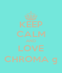 KEEP CALM AND LOVE CHROMA © - Personalised Poster A4 size