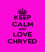 KEEP CALM AND LOVE CHRYED - Personalised Poster A4 size