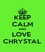 KEEP CALM AND LOVE  CHRYSTAL - Personalised Poster A4 size